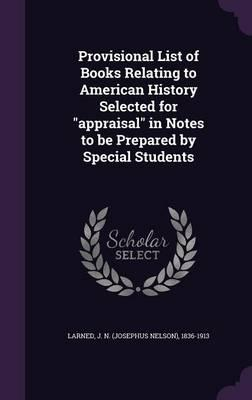 Provisional List of Books Relating to American History Selected for Appraisal in Notes to Be Prepared by Special Students