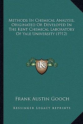 Methods in Chemical Analysis, Originated or Developed in Themethods in Chemical Analysis, Originated or Developed in the Kent Chemical Laboratory of Y