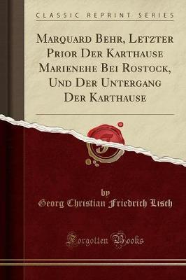 Marquard Behr, Letzter Prior Der Karthause Marienehe Bei Rostock, Und Der Untergang Der Karthause (Classic Reprint)