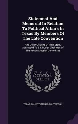 Statement and Memorial in Relation to Political Affairs in Texas by Members of the Late Convention