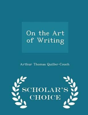 On the Art of Writing - Scholar's Choice Edition