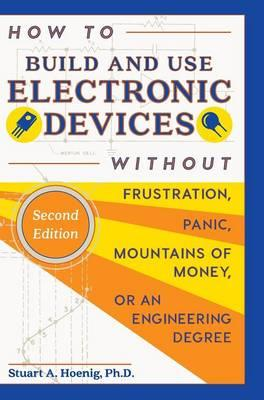How to Build and Use Electronic Devices Without Frustration Panic Mountains of Money or an Engineer Degree