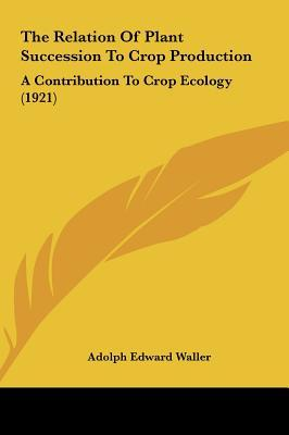 The Relation of Plant Succession to Crop Production