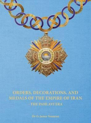 Orders, Decorations, and Medals of the Empire of Iran - the Pahlavi Era
