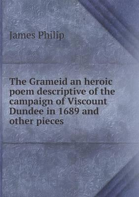 The Grameid an Heroic Poem Descriptive of the Campaign of Viscount Dundee in 1689 and Other Pieces