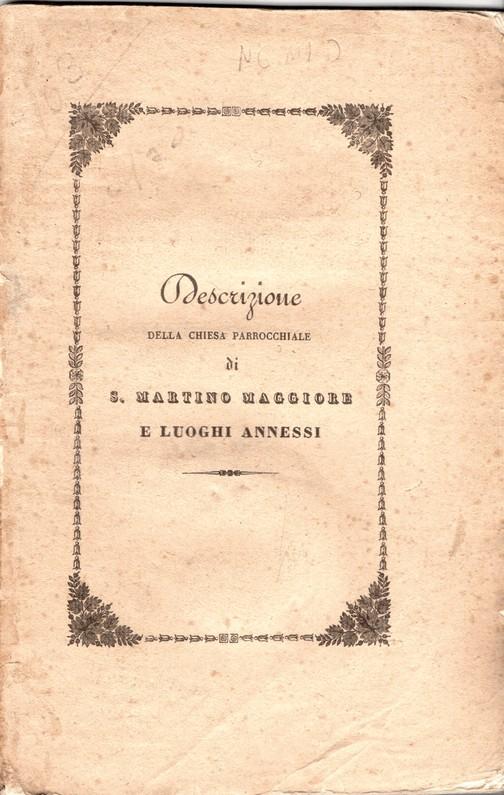 Descrizione della chiesa parrocchiale di S. Martino Maggiore e luoghi annessi pubblicata all'occasione della solenne decennal processione dell'Augustiss. Sacramento caduta li 23 giugno 1839