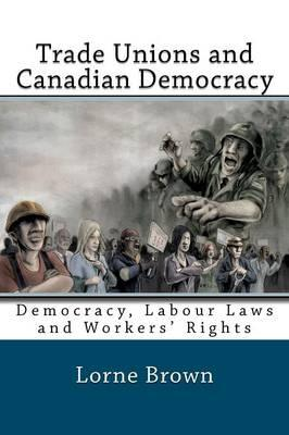 Trade Unions and Canadian Democracy