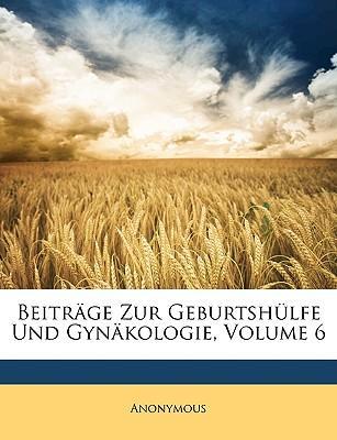 Beitrge Zur Geburtshlfe Und Gynkologie, Volume 6