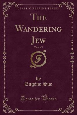 The Wandering Jew, Vol. 4 of 5 (Classic Reprint)
