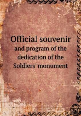 Official Souvenir and Program of the Dedication of the Soldiers' Monument