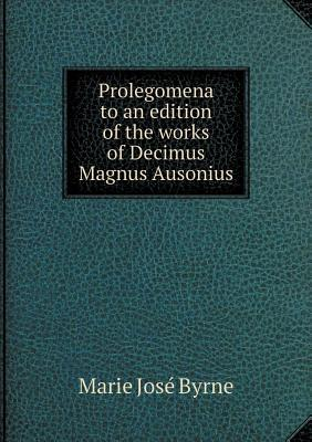 Prolegomena to an Edition of the Works of Decimus Magnus Ausonius