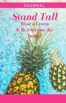 Stand Tall Wear a Crown and Be Sweet on the Inside - Blank Lined Journal