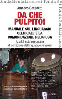 Da che pulpito! Manuale sul linguaggio clericale e la comunicazione religiosa. Analisi, note e proposte di correzione del linguaggio religioso