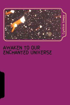 Awaken to Our Enchanted Universe