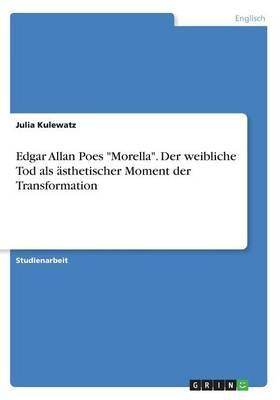 """Edgar Allan Poes """"Morella"""". Der weibliche Tod als ästhetischer Moment  der Transformation"""