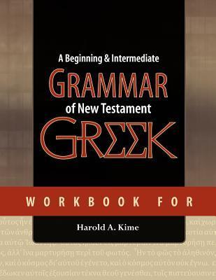 Workbook for a Beginning & Intermediate Grammar of New Testament Greek