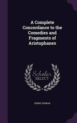 A Complete Concordance to the Comedies and Fragments of Aristophanes