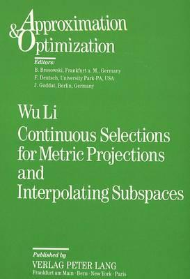 Continuous Selections for Metric Projections and Interpolating Subspaces