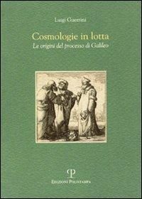 Cosmologie in lotta. Le origini del processo di Galileo