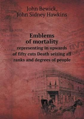 Emblems of Mortality Representing in Upwards of Fifty Cuts Death Seizing All Ranks and Degrees of People