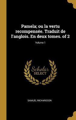 Pamela; Ou La Vertu Recompensée. Traduit de l'Anglois. En Deux Tomes. of 2; Volume 1