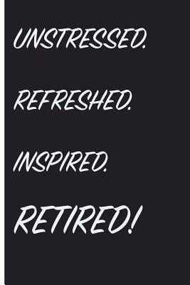 Unstressed. Refreshed. Inspired. Retired!