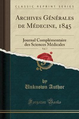 Archives Générales de Médecine, 1845, Vol. 7