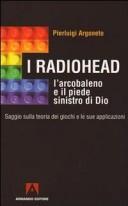 I Radiohead, l'arcobaleno e il piede sinistro di Dio. Saggio sulla teoria dei giochi e le sue applicazioni