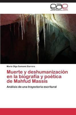 Muerte y deshumanización en la biografía y poética de Mahfud Massís