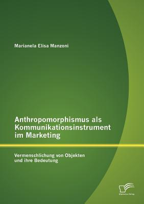 Anthropomorphismus als Kommunikationsinstrument im Marketing