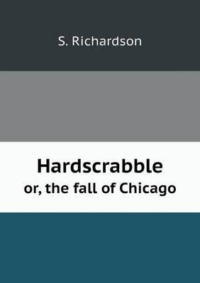 Hardscrabble Or, the Fall of Chicago