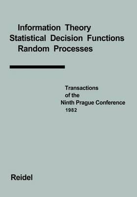 Transactions of the Ninth Prague Conference on Information Theory, Statistical Decision Functions, Random Processes Volume A
