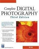 Complete Digital Photography, Third Edition