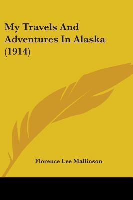 My Travels and Adventures in Alaska