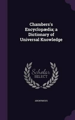 Chambers's Encyclopaedia; A Dictionary of Universal Knowledge