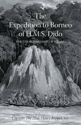 Expedition to Borneo of H.M.S. Dido for the Suppression of Piracy Volume One