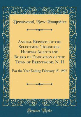 Annual Reports of the Selectmen, Treasurer, Highway Agents and Board of Education of the Town of Brentwood, N. H