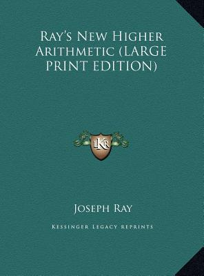 Ray's New Higher Arithmetic (LARGE PRINT EDITION)