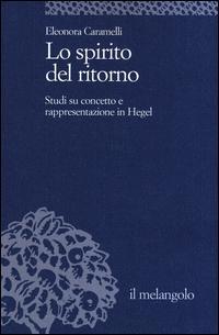 Lo spirito del ritorno. Studi su concetto e rappresentazione in Hegel