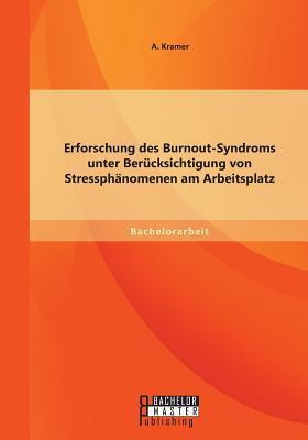 Erforschung des Burnout-Syndroms unter Berücksichtigung von Stressphänomenen am Arbeitsplatz