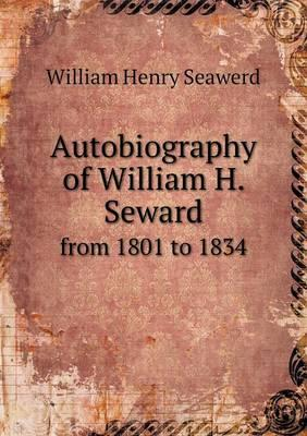 Autobiography of William H. Seward from 1801 to 1834