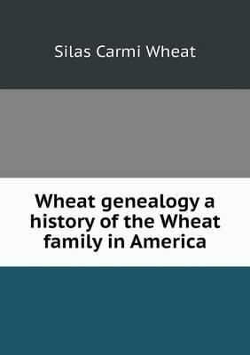 Wheat Genealogy a History of the Wheat Family in America