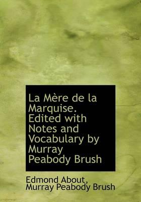 La M Re de La Marquise. Edited with Notes and Vocabulary by Murray Peabody Brush