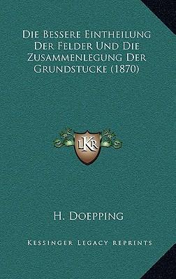 Die Bessere Eintheilung Der Felder Und Die Zusammenlegung Der Grundstucke (1870)