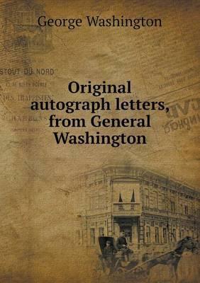 Original Autograph Letters, from General Washington