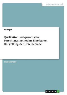 Qualitative und quantitative Forschungsmethoden. Eine kurze Darstellung der Unterschiede
