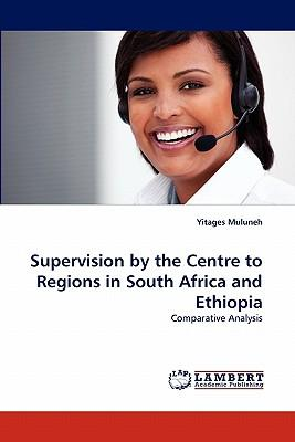 Supervision by the Centre to Regions in South Africa and Ethiopia
