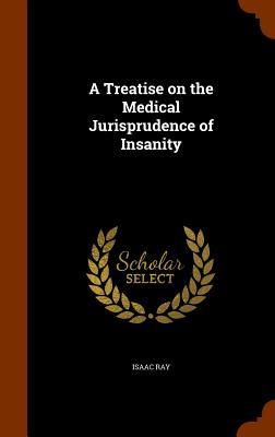 A Treatise on the Medical Jurisprudence of Insanity