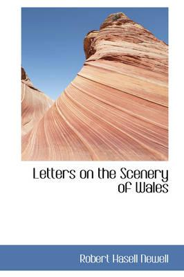 Letters on the Scenery of Wales