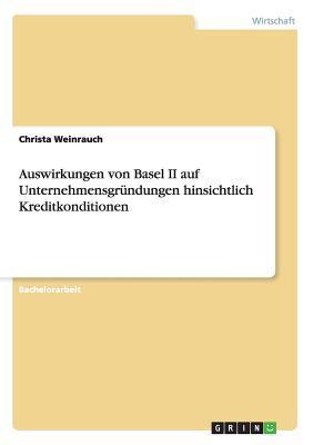 Auswirkungen von Basel II auf Unternehmensgründungen hinsichtlich Kreditkonditionen